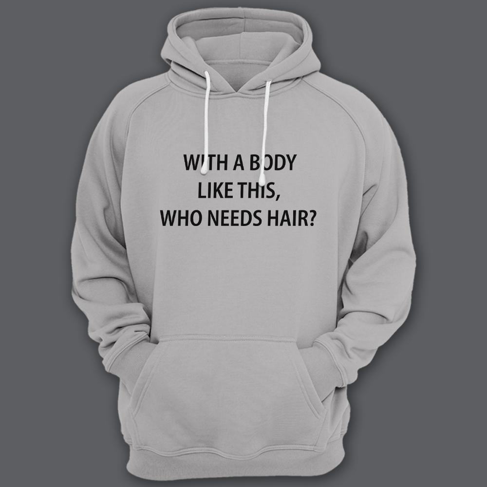 Прикольная толстовка с капюшоном с надписью «With a body like this, who needs hair?» (Кому нужны волосы, с таким телом как это?)